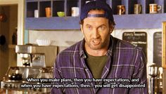 Lukes philosphy.  Sorry guys I rsided a gilmore girls board.  ... I couldn't get enough!