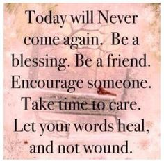 Let your words heal and not wound.