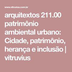 arquitextos 211.00 patrimônio ambiental urbano: Cidade, patrimônio, herança e inclusão | vitruvius