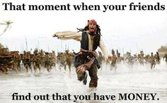 The moment when your friends find out you have money funny pirates of the caribbean meme