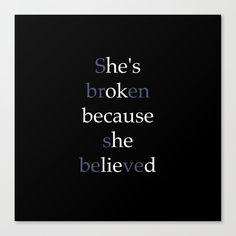 She's Broken because she believed or He's ok because he lied? Canvas Print by Designs by Jaz - MEDIUM Bed Quotes, Wise Quotes, Inspirational Quotes, Attention Quotes, Loving An Addict, Shes Broken, Believe Quotes, Photo Caption, Empowering Quotes