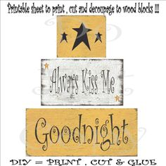 DIY wood blocks primitive , printable decoupage sheet , Always Kiss Me Goodnight , SOOO..... EASY , ( anyone an make these ). $2.50, via Etsy.