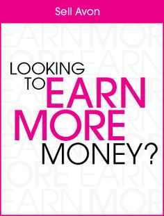 Looking to earn more money? What are you waiting for...sign up to sell Avon. Learn more @ http://clarasosa.avonrepresentative.com
