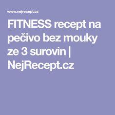 FITNESS recept na pečivo bez mouky ze 3 surovin   NejRecept.cz Fitness, Gymnastics, Rogue Fitness