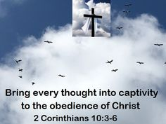 GOD Morning from Trinity, TX Today Is Monday September 19, 2016  Day 263 in the 2016 Journey Make It A Great Day, Everyday! Bring every thought into captivity to the obedience of Christ Today's Scriptures: 2 Corinthians 10:3-6 https://www.biblegateway.com/passage/?search=2+Corinthians+10%3A3-6&version=NKJV For though we walk in the flesh, we do not war according to the flesh... Inspirational Song https://youtu.be/DwB9n1mI4RE