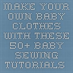 Make Your Own Baby Clothes with These 50+ Baby Sewing Tutorials - DIY & Crafts