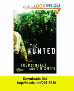 The Hunted (Every Man Series) Fred Stoeker, D. W. Smith , ISBN-10: 1400070384  ,  , ASIN: B003E7EZBQ , tutorials , pdf , ebook , torrent , downloads , rapidshare , filesonic , hotfile , megaupload , fileserve