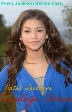 Zendaya Colman as Hazel <<<< she  has only acted in a few things ( Disney Channel doesn't count, it's really cheesy) I'd want an experienced actor to play such a strong female character like hazel