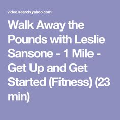 Walk Away the Pounds with Leslie Sansone - 1 Mile - Get Up and Get Started  (Fitness) min)