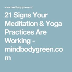 21 Signs Your Meditation & Yoga Practices Are Working - mindbodygreen.com