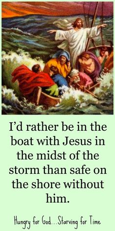 "Matthew 8:24-26 When He got into the boat, His disciples followed Him.And behold, there arose a great storm on the sea, so that the boat was being covered with the waves; but Jesus Himself was asleep.And they came to Him and woke Him, saying, ""Save us, Lord; we are perishing!""He said to them, ""Why are you afraid, you men of little faith?"" Then He got up and rebuked the winds and the sea, and it became perfectly calm."