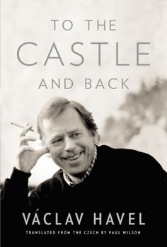 "Read ""To the Castle and Back"" by Vaclav Havel available from Rakuten Kobo. From the former president of the Czech Republic comes this first-hand account of his years in office and the transition . Prague Czech Republic, Political Figures, Personalized Books, Playwright, Former President, Book Lists, Memoirs, Bestselling Author, Writer"