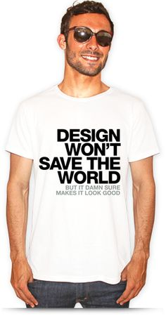 """Design Won't Save The World"" #TShirt by WORDS BRAND™ x VANDAL BRAZIL #design #typography #helvetica #brazil"