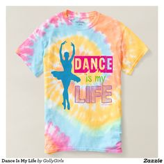 Dance Is My Life Tshirts by Golly Girls