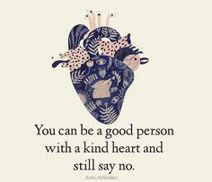 you can be good person with a kind heart and still say no