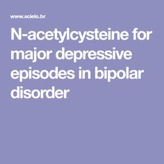 N-acetylcysteine for major depressive episodes in bipolar disorder