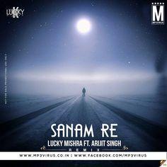Sanam Re - Lucky Mishra Ft. Arijit Singh - Remix Latest Song, Sanam Re - Lucky Mishra Ft. Arijit Singh - Remix Dj Song, Free Hd Song Sanam Re - Lucky Mishra
