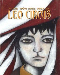 """""""Leo Circus"""" J.E. Álamo, Verónica Leonetti, Roberto Malo. Leo es un niño especial y feliz hasta que se queda solo en el mundo y sin saber qué hacer. Es entonces cuando decide explorar el mundo que sólo conoce a través de los libros. Y aquí comienza su gran aventura. Durante su camino, conocerá a los personajes más extraordianrios: un pirata, un hombre lobo, un ladrón, una bruja... Y, al final, el más extraordinario de todos."""