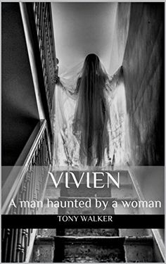 Vivien: A man haunted by a woman (Haunted Houses Book 5) by Tony Walker