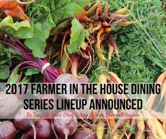 It's that time again! Time for the 2017 Farmer in the House dinner series. We have the preliminary lineup so you can mark your calendars now!