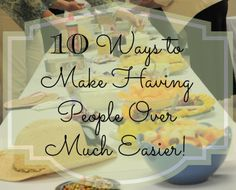 10 Ways to make people over much easier! To make it even easier to host your guests, create a free sign up and enlist your guests to bring food. www.SignUpGenius.com