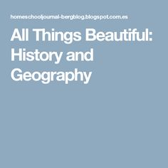All Things Beautiful: History and Geography