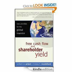Free Cash Flow and Shareholder Yield: New Priorities for the Global Investor by William W. Priest. $22.50. 192 pages. Publisher: Wiley; 1 edition (March 8, 2010). Author: William W. Priest