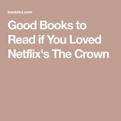 Good Books to Read if You Loved Netflix's The Crown