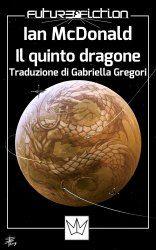 "The cover for the e-book: ""The Fifth Dragon"", by Ian McDonald. Editor: Mincione editore; Art Director: Francesco Verso; Published in 2015."