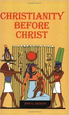 Christianity Before Christ: John G. Jackson: 9780910309202: Amazon.com: Books