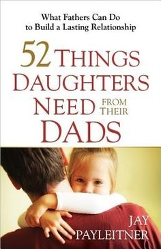 52 Things Daughters Need from Their Dads-I would like to read this book. Hopefully soon saw it at HEB.