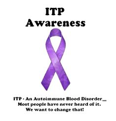 September is ITP Awareness Month but we need to work every day of the year to spread the word about ITP. It is the most common blood disease but no one has ever heard of it. To see items featuring this picture go to http://www.zazzle.com/gretaburroughs*