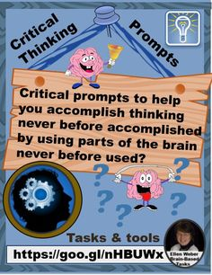 What if critical prompts help you accomplish thinking never before accomplished by using parts of the brain never before used? https://www.teacherspayteachers.com/Store/Ellen-Weber-Brain-Based-Tasks-That-Boost-Talent/Category/critical-thinking-263408
