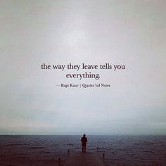the way they leave tells you everything.  Rupi Kaur via (http://ift.tt/2fKuKVl)