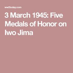 3 March 1945: Five Medals of Honor on Iwo Jima