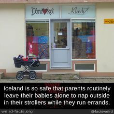 Iceland is so safe that parents routinely leave their babies alone to nap outside in their strollers while they run errands.