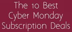 The 10 Best Cyber Monday Subscription Box Deals