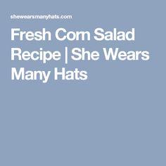 Fresh Corn Salad Recipe | She Wears Many Hats