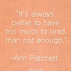 Too many books is better than not enough.