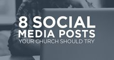 TheCreativePastor.com – 8 Social Media Posts Your Church Should Try