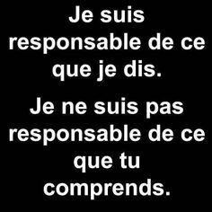 Life Quotes : QUOTATION - Image : Quotes Of the day - Description Love this saying. I am responsible for what I say. I am not responsible for what you Words Quotes, Me Quotes, Funny Quotes, Sayings, Humor Quotes, French Words, French Quotes, The Words, Learn French
