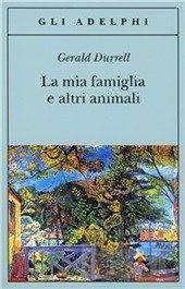 La mia famiglia e altri animali - Gerald Durrell