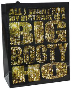 All I Want For My Birthday Is A Big Booty Ho Gift Bag