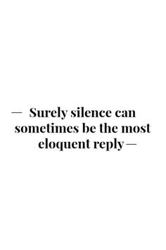 "Quotes: ""Surely, can sometimes be the most eloquent reply. Words Quotes, Me Quotes, Motivational Quotes, Inspirational Quotes, Some People Quotes, Fierce Quotes, Sad Sayings, Quiet Quotes, Famous Quotes"