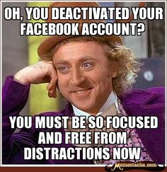 oh, you deactivated your facebook account?