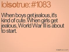 This is the most true thing ever... when I get jealous I'm scared of what I may do