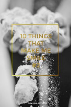 10 things that make me smile #2 // Ella Was Here