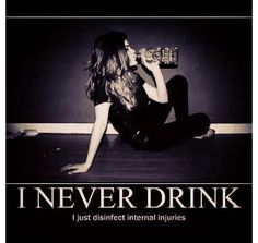 """interesting take on this. orig pin: """"I never drink. I just disinfect internal injuries."""" Lmao that is the best excuse for drinking I've ever heard. It's funny but also makes some sense if you think of internal injuries as emotional ones. I Smile, Make Me Smile, The Meta Picture, Demotivational Posters, Drinking Quotes, Thing 1, Nursing Students, True Stories, Just In Case"""