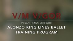 VIM VIGOR in San Fransisco setting a piece on the Alonzo King LINES Ballet Training Program May 2016