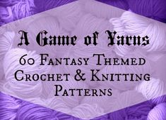 A Game of Yarns - 60 Fantasy Themed Crochet And Knitting Patterns - Free And Purchased Crochet And Knitted Patterns - (andshegames)